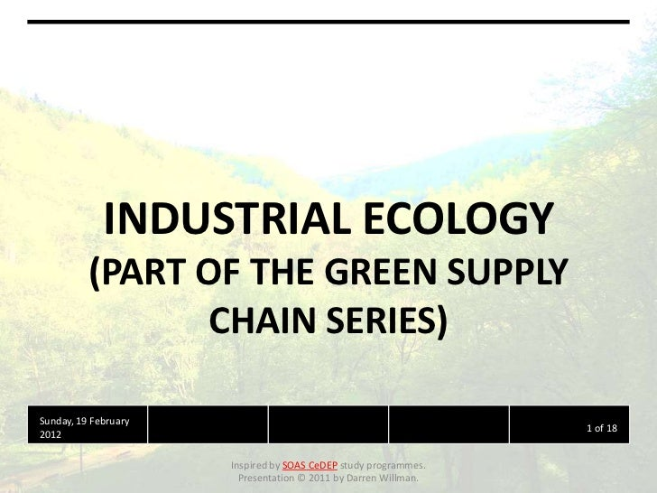 INDUSTRIAL ECOLOGY          (PART OF THE GREEN SUPPLY                 CHAIN SERIES)Sunday, 19 February                    ...