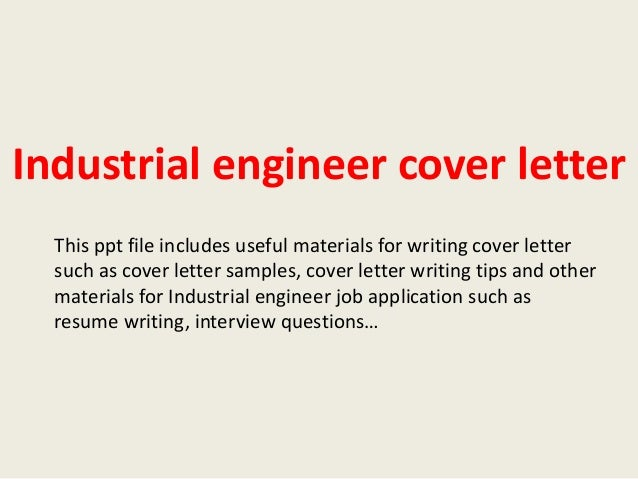Industrial engineer cover letter This ppt file includes useful materials for writing cover letter such as cover letter sam...