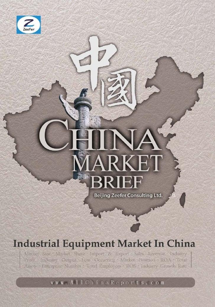 INDUSTRIAL  EQUIPMENTMARKET IN CHINA        Market Brief  Beijing Zeefer Consulting Ltd.          October 2011