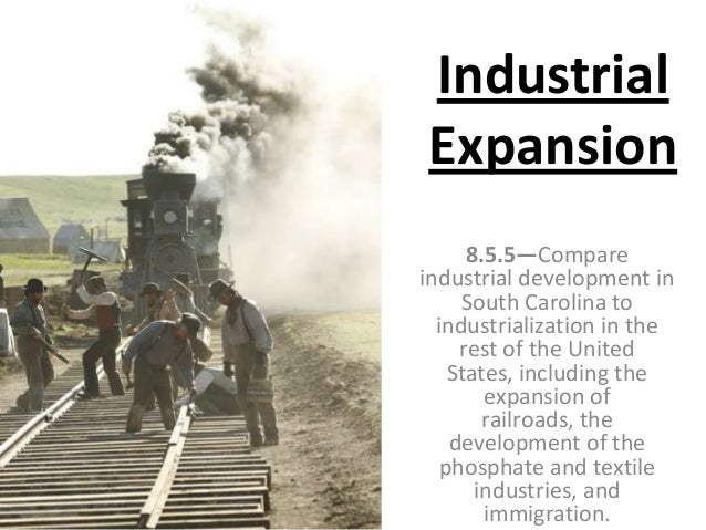 Industrial Expansion 8.5.5—Compare industrial development in South Carolina to industrialization in the rest of the United...