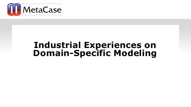 Industrial Experiences on Domain-Specific Modeling