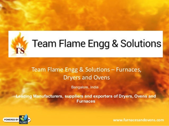 Team Flame Engg & Solutions – Furnaces, Dryers and Ovens Bangalore, India Leading Manufacturers, suppliers and exporters o...