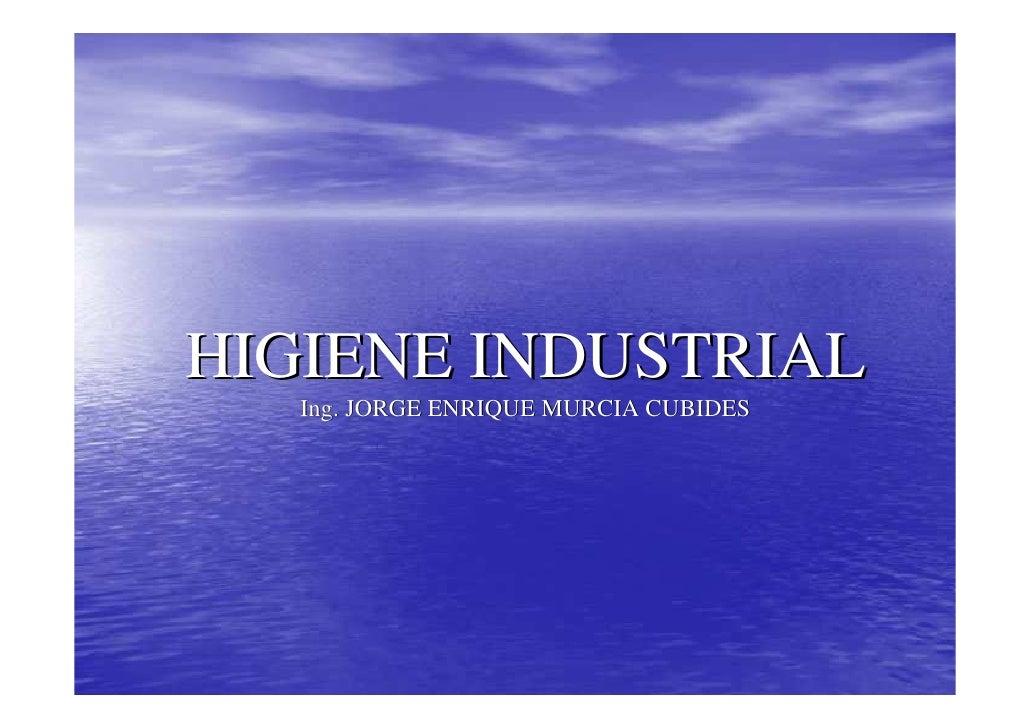 HIGIENE INDUSTRIAL   Ing. JORGE ENRIQUE MURCIA CUBIDES