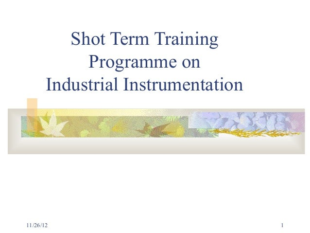 Shot Term Training            Programme on       Industrial Instrumentation11/26/12                            1