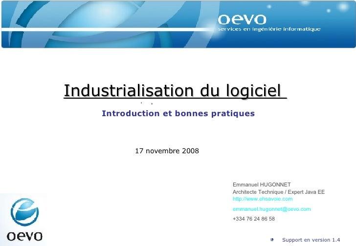 Industrialisation du logiciel  Introduction et bonnes pratiques Emmanuel HUGONNET Architecte Technique / Expert Java EE ht...