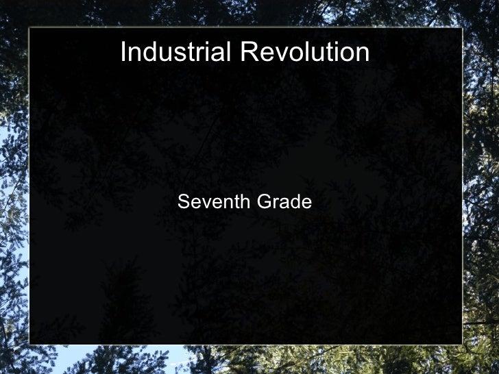 Industrial Revolution         Seventh Grade