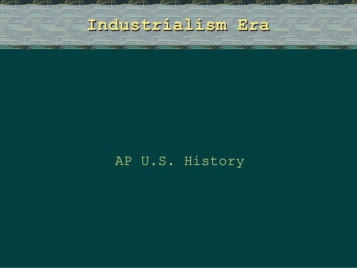 Industrialism Era AP U.S. History