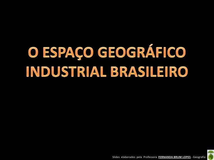 Slides elaborados pela Professora FERNANDA BRUM LOPES - Geografia