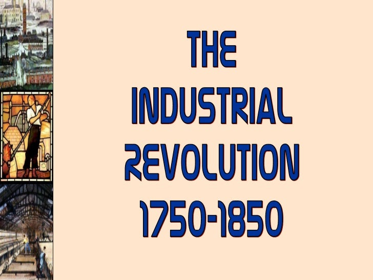 The Industrial Revolution 1750-1850