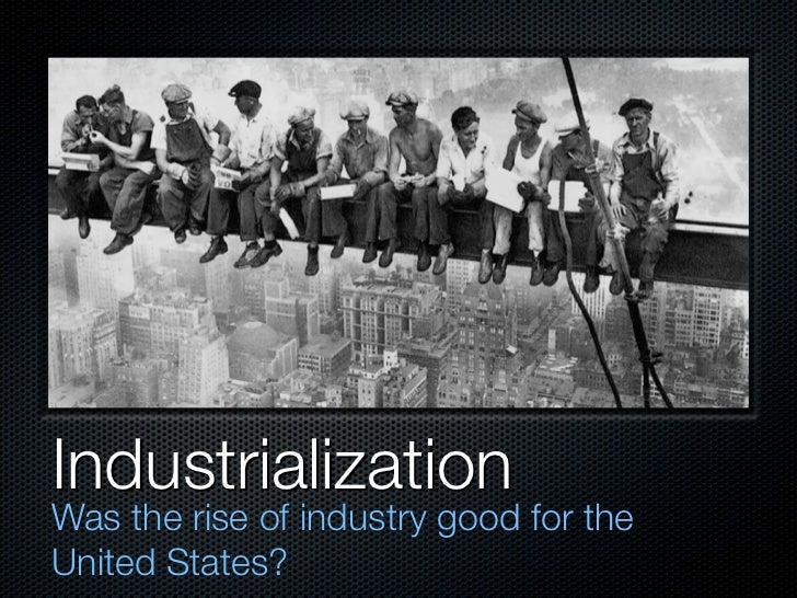 Why is industrialism good?