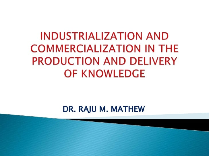 COMMERCIALIZATION OF KNOWLEDGE - PRODUCTION, MARKETING AND DELIVERY