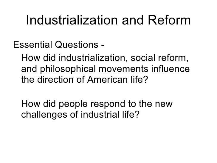 Industrialization and Reform <ul><li>Essential Questions - </li></ul><ul><li>How did industrialization, social reform, and...