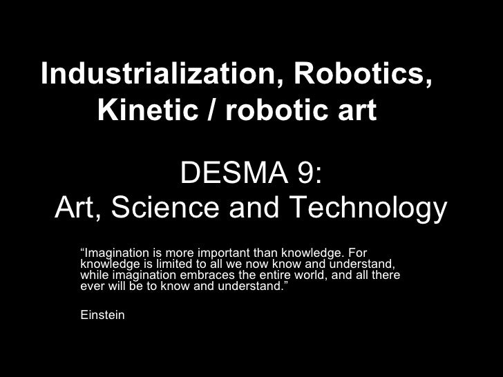 "DESMA 9: Art, Science and Technology "" Imagination is more important than knowledge. For knowledge is limited to all we no..."