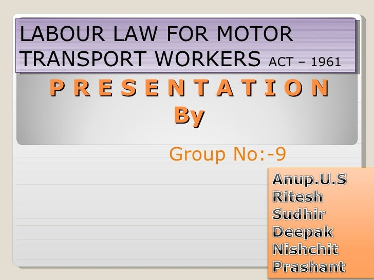 P R E S E N T A T I O N By   LABOUR LAW FOR MOTOR TRANSPORT WORKERS  ACT – 1961 Group No:-9