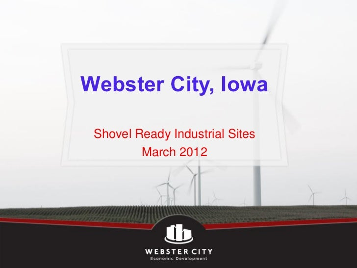 Webster City, Iowa Shovel Ready Industrial Sites         March 2012