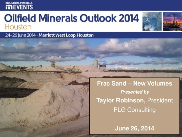 1 Frac Sand – New Volumes Presented by Taylor Robinson, President PLG Consulting June 26, 2014