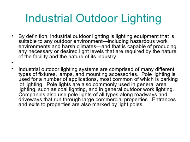 Industrial Outdoor Lighting  <ul><li>By definition, industrial outdoor lighting is lighting equipment that is suitable to ...