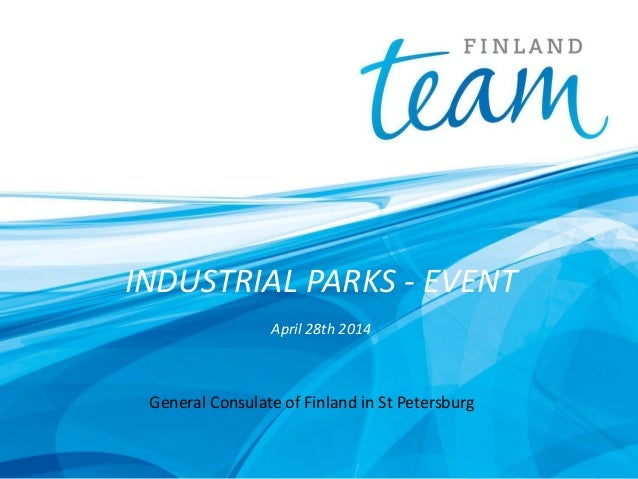 INDUSTRIAL PARKS - EVENT April 28th 2014 General Consulate of Finland in St Petersburg