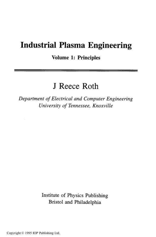 Industrial Plasma Engineering Volume 1: Principles J Reece Roth Department of Electrical and Computer Engineering Universi...