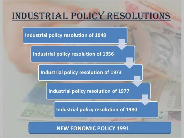 industrial policy resolution Industrial policyof 1948 was the 1st industrial policy of independent indiathe first industrial policy in india was introduced bybritish in 1923.