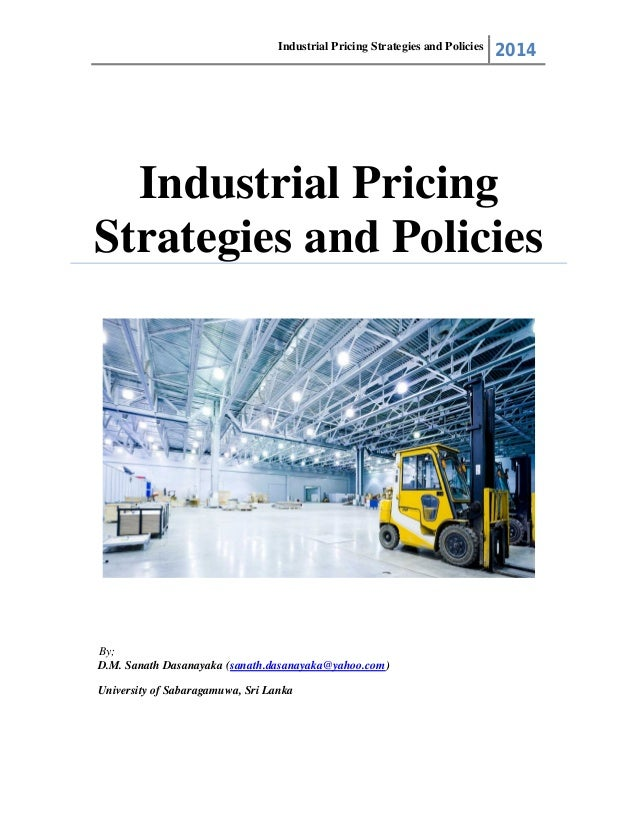 Industrial Pricing Strategies and Policies 2014 D.M. Sanath Dasanayaka (sanath.dasanayaka@yahoo.com) University of Sabarag...