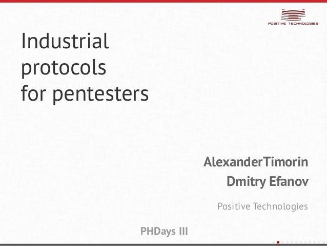 Industrialprotocolsfor pentestersAlexanderTimorinDmitry EfanovPositive TechnologiesPHDays III