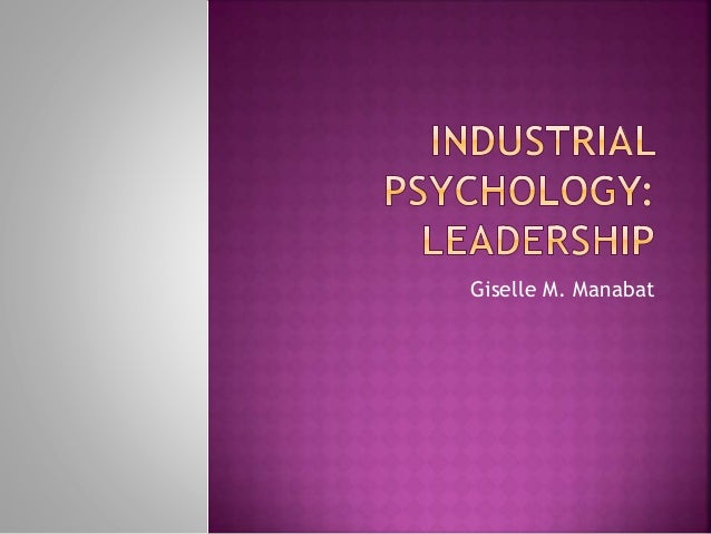 industrial psychology relationship of leadership The relationship between leadership and personality 1870 to 1939 encompassing a substantial portion of the industrial relationship between leadership and.
