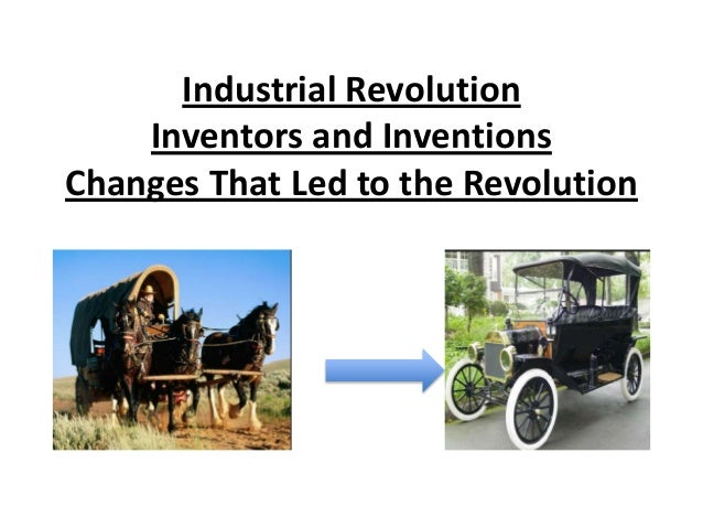 Industrial Revolution    Inventors and InventionsChanges That Led to the Revolution