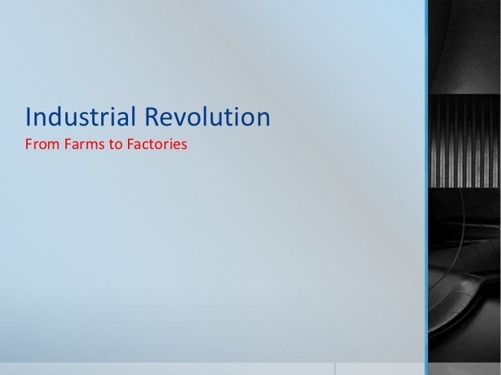 Industrial Revolution<br />From Farms to Factories<br />