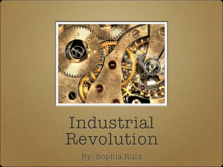 IndustrialRevolution By: Sophia Ruiz