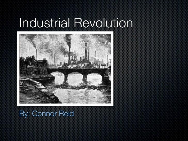 Industrial RevolutionBy: Connor Reid