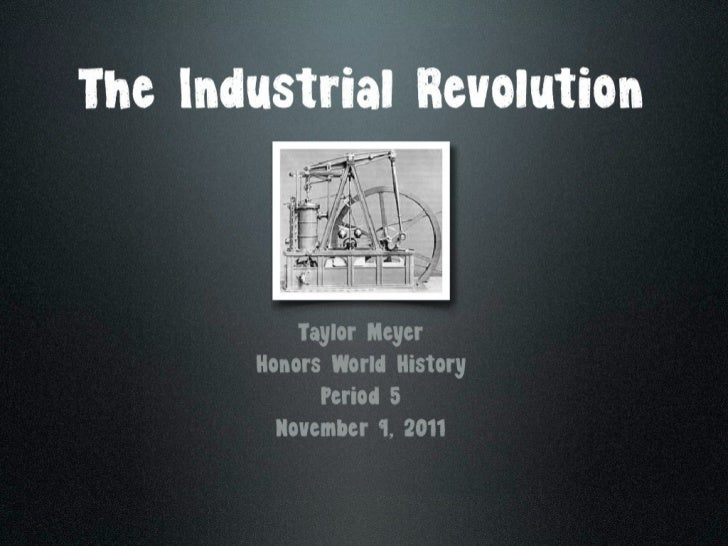 The Industrial     Taylor Meyer  Honors World History       Period 5   November 9, 2011