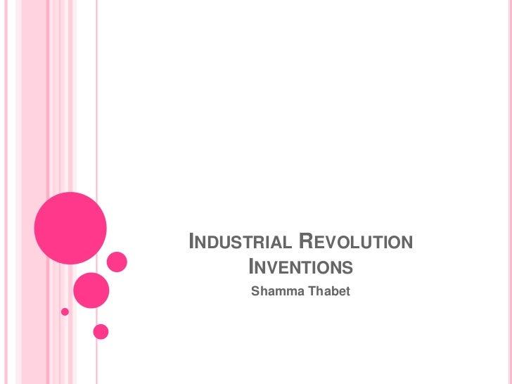 INDUSTRIAL REVOLUTION      INVENTIONS     Shamma Thabet