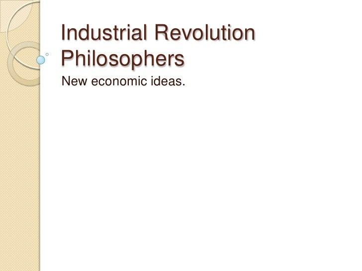 Industrial Revolution Philosophers<br />New economic ideas.<br />