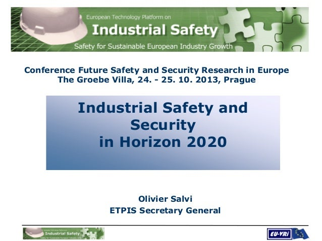 Conference Future Safety and Security Research in Europe The Groebe Villa, 24. - 25. 10. 2013, Prague  Industrial Safety a...
