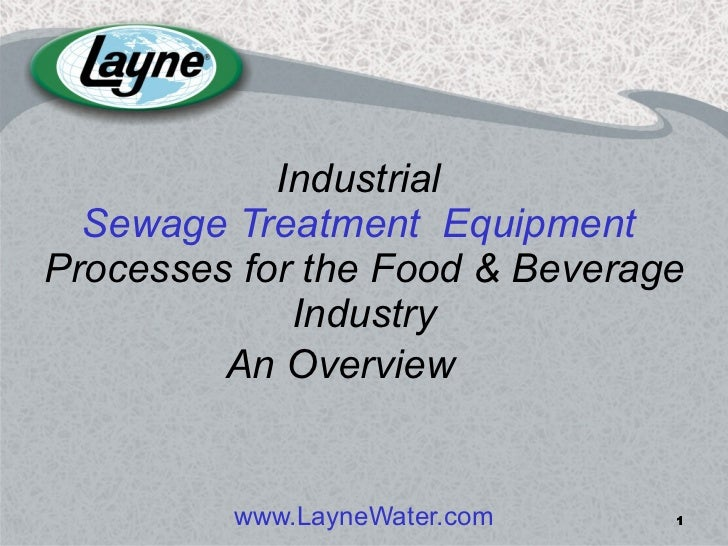Industrial   Sewage Treatment  Equipment  Processes for the Food & Beverage Industry www.LayneWater.com An   Overview
