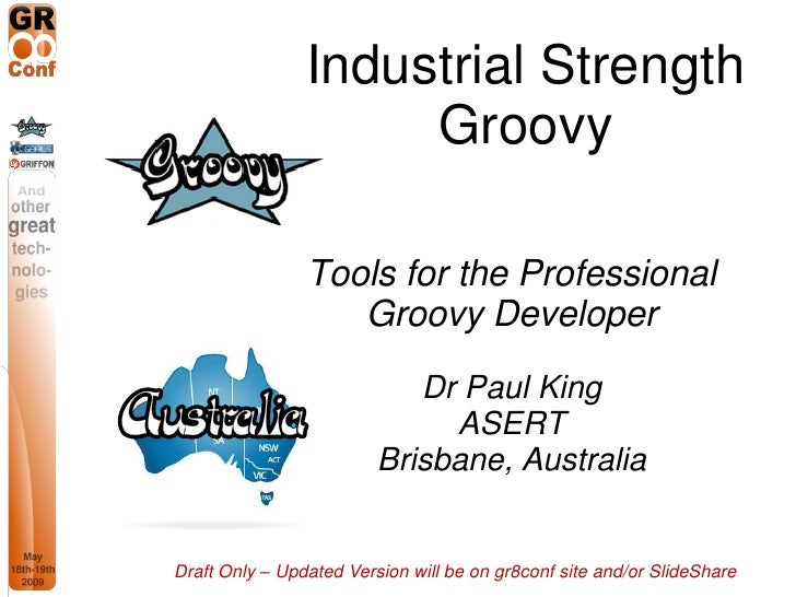 GR8Conf 2009: Industrial Strength Groovy by Paul King