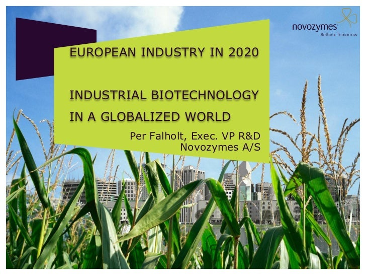 EUROPEAN INDUSTRY IN 2020INDUSTRIAL BIOTECHNOLOGYIN A GLOBALIZED WORLD       Per Falholt, Exec. VP R&D                 Nov...