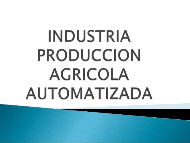 Industria produccion agricola automatizada 1