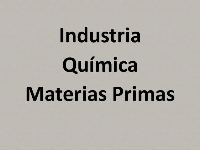 Industria   QuímicaMaterias Primas