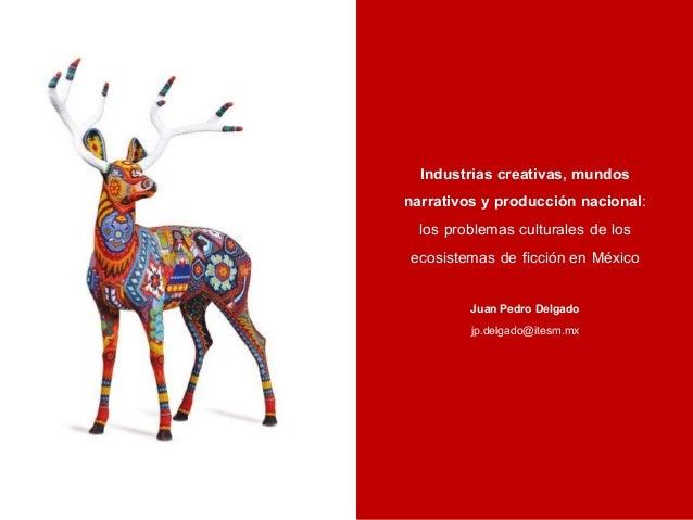 Industrias creativas, mundos narrativos y producción nacional: los problemas culturales de los ecosistemas de ficción en M...
