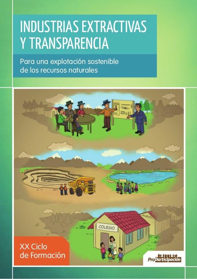Para una explotación sostenible de los recursos naturales XX Ciclo de Formación INDUSTRIAS EXTRACTIVAS Y TRANSPARENCIA