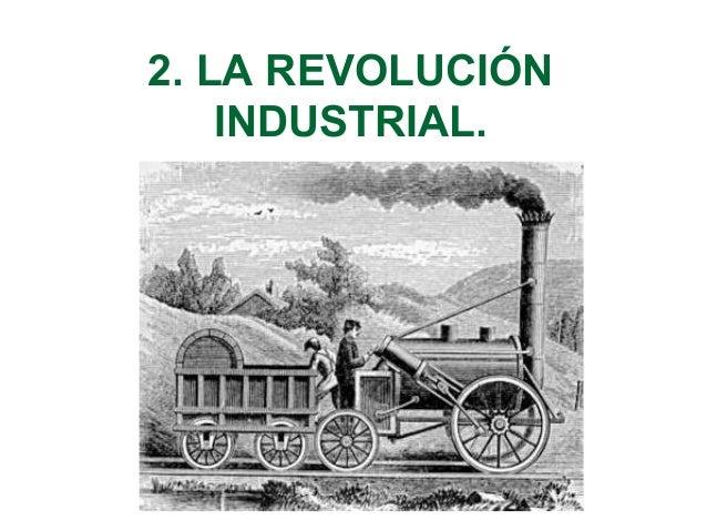 2. LA REVOLUCIÓN  INDUSTRIAL.