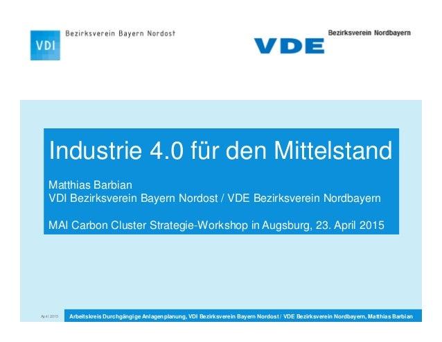 Industrie 4.0 für den Mittelstand Matthias Barbian VDI Bezirksverein Bayern Nordost / VDE Bezirksverein Nordbayern MAI Car...