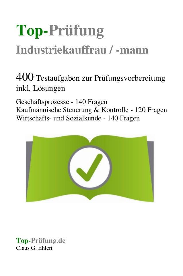 Top-Prüfung Industriekauffrau / -mann 400 Testaufgaben zur Prüfungsvorbereitung inkl. Lösungen Geschäftsprozesse - 140 Fra...