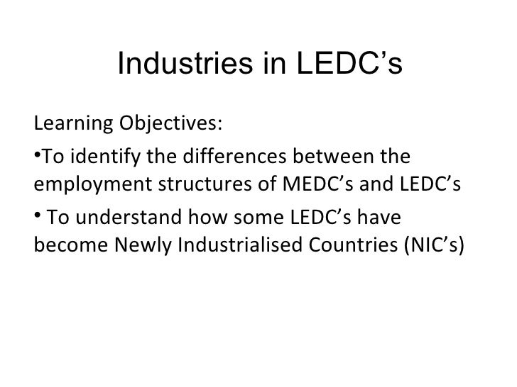 Industries in LEDC's <ul><li>Learning Objectives: </li></ul><ul><li>To identify the differences between the employment str...