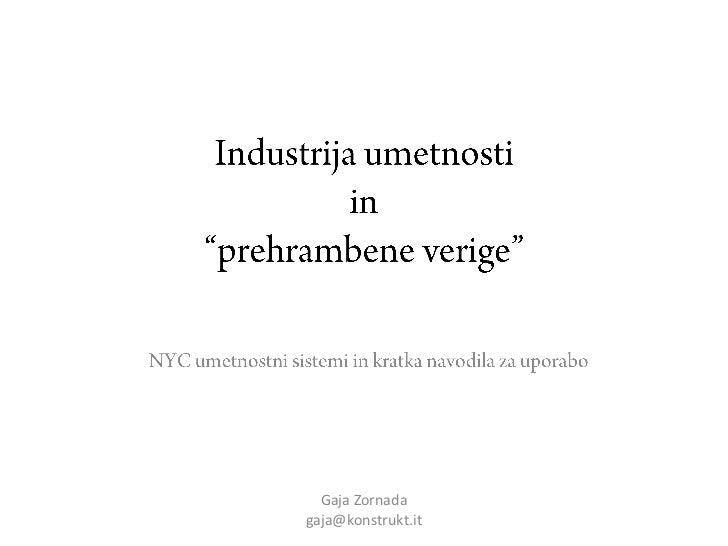 """Industrija umetnostiin """"prehrambene verige""""<br />NYC umetnostni sistemi in kratka navodila za uporabo<br />Gaja Zornada<br..."""