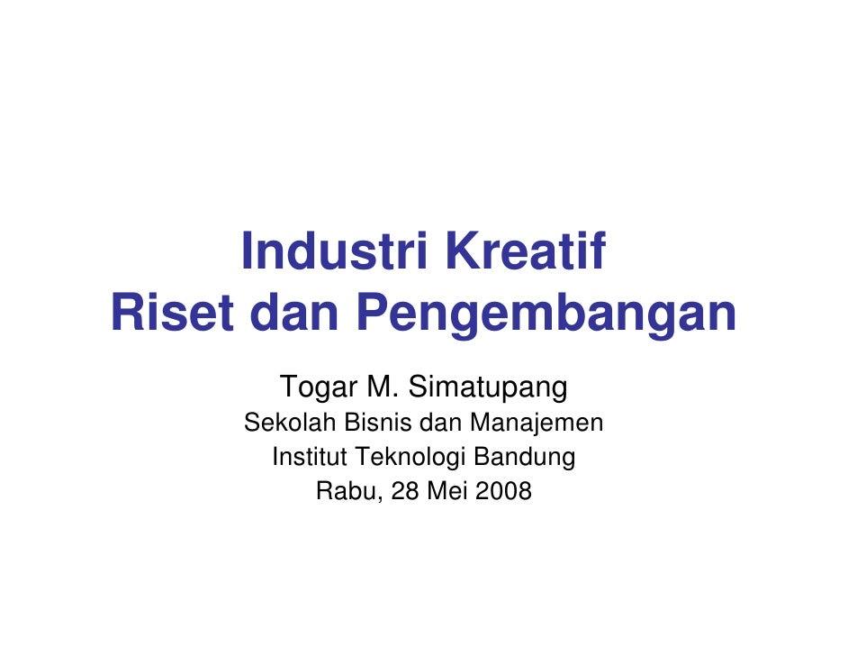 Industri Kreatif Riset dan Pengembangan       Togar M. Simatupang     Sekolah Bisnis dan Manajemen       Institut Teknolog...