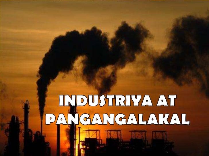• Bumubuo ng Sektor ng Industriya at  Pangangalakal• Ang bahaging kanilang ginagampanan• Suliranin• Patakaran• Organisasyo...