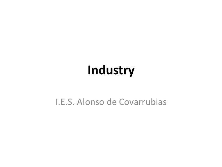 Industry<br />I.E.S. Alonso de Covarrubias<br />